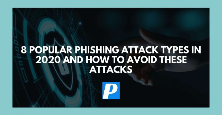 8 Popular Phishing Attack Types in 2020 and How to Avoid Them