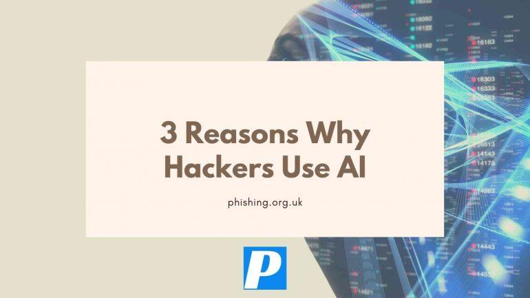 3 Reasons Why Hackers Use AI