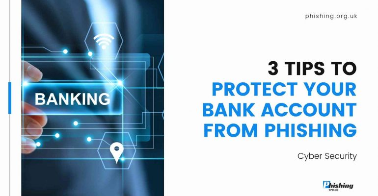 3 Tips to Protect Your Bank Account from Phishing