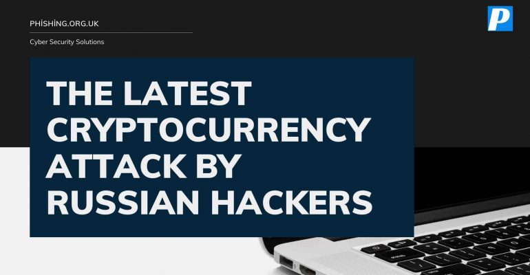 The Latest Cryptocurrency Attack by Russian Hackers