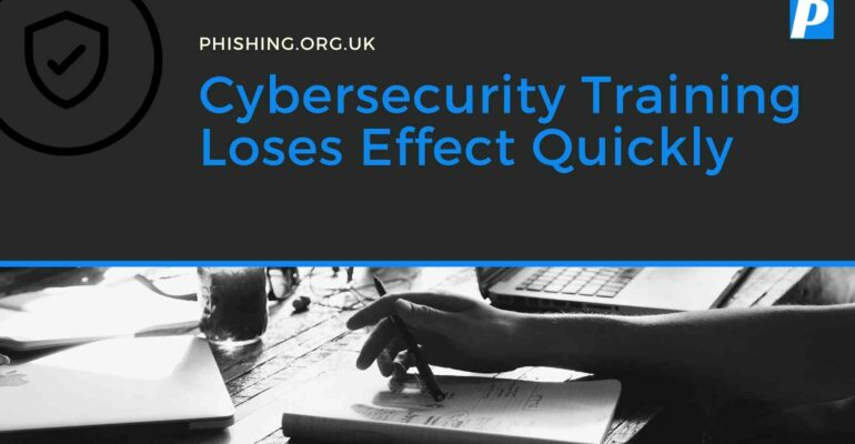 Cybersecurity Training Loses Effect Quickly