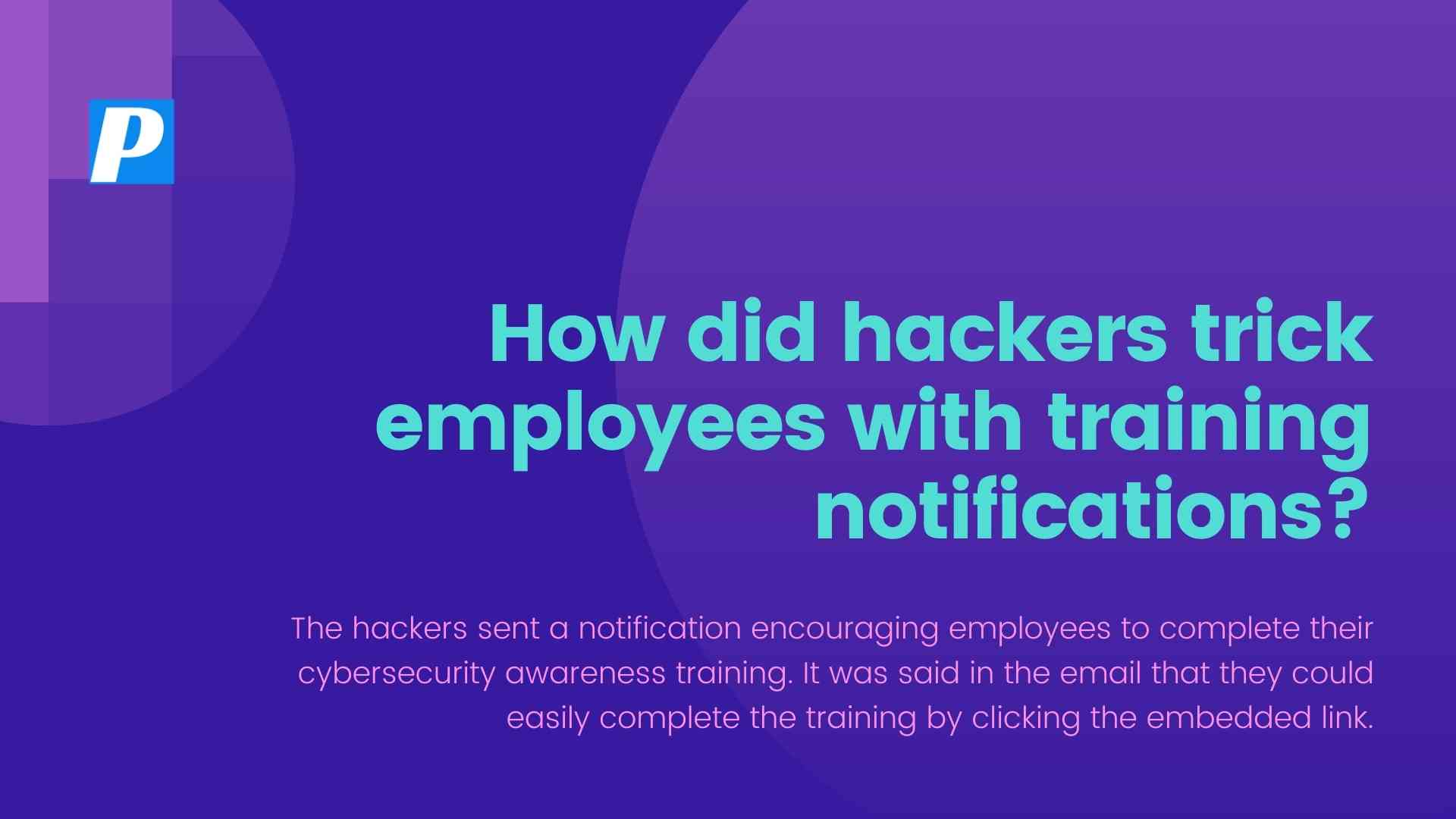 Hackers Trick Employees With Training Notifications