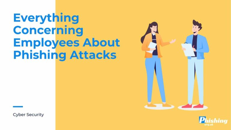 Everything Concerning Employees About Phishing Attacks