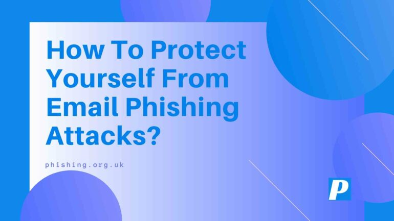 How To Protect Yourself From Email Phishing Attacks?