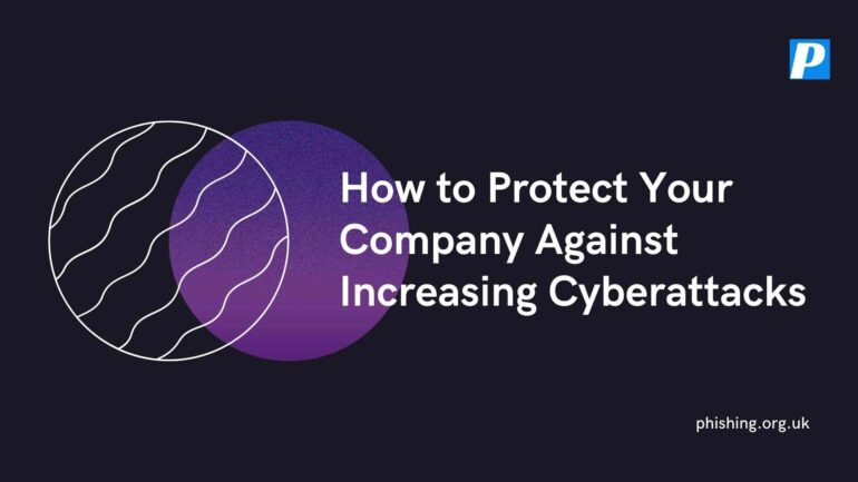How to Protect Your Company Against Increasing Cyberattacks