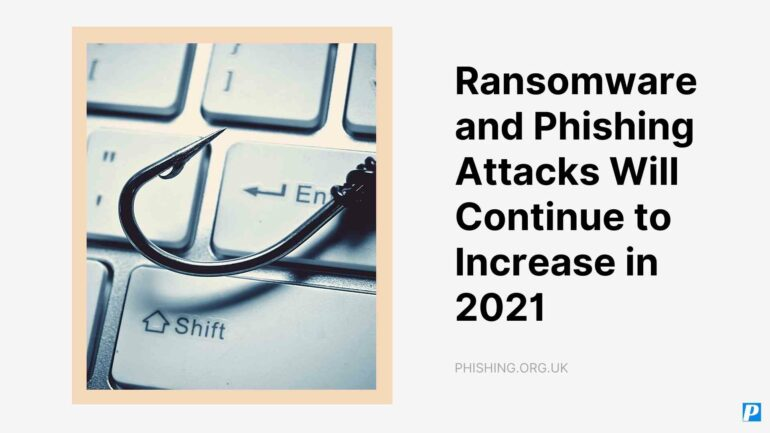 Ransomware and Phishing Attacks Will Continue to Increase in 2021