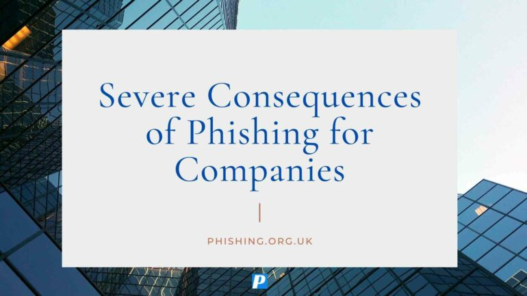 Severe Consequences of Phishing for Companies