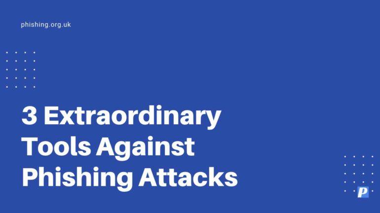 3 Extraordinary Tools Against Phishing Attacks